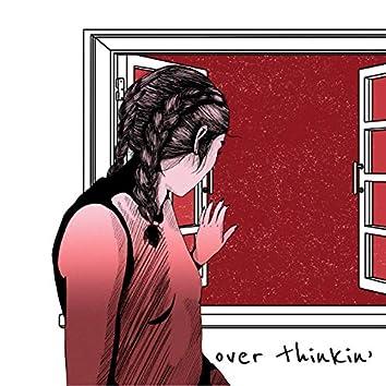 Over Thinkin'