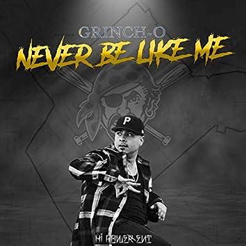Never Be Like Me