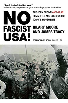 No Fascist USA!: The John Brown Anti-Klan Committee and Lessons for Today's Movements (City Lights Open Media) by [Hilary Moore, James Tracy, Robin D.G. Kelley]