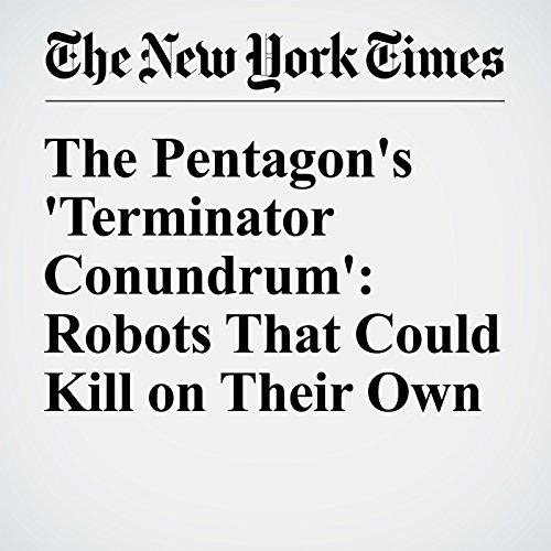 The Pentagon's 'Terminator Conundrum': Robots That Could Kill on Their Own                   By:                                                                                                                                 Matthew Rosenberg,                                                                                        John Markoff                               Narrated by:                                                                                                                                 Keith Sellon-Wright                      Length: 16 mins     Not rated yet     Overall 0.0