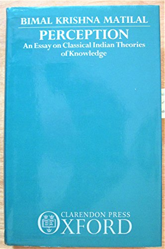 Perception: An Essay on Classical Indian Theories of Knowledge