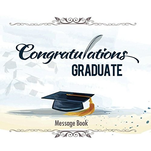 Congratulations Graduates  Message Book: Congratulatory Guestbook With Motivational Quote And Gift Log Memory Keepsake Scrapbook For Grads (Graduation Collections, Band 5)