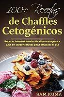 100+ Recetas de Chaffles Cetogénicos: Recetas internacionales de dieta cetogénica baja en carbohidratos para empezar el día