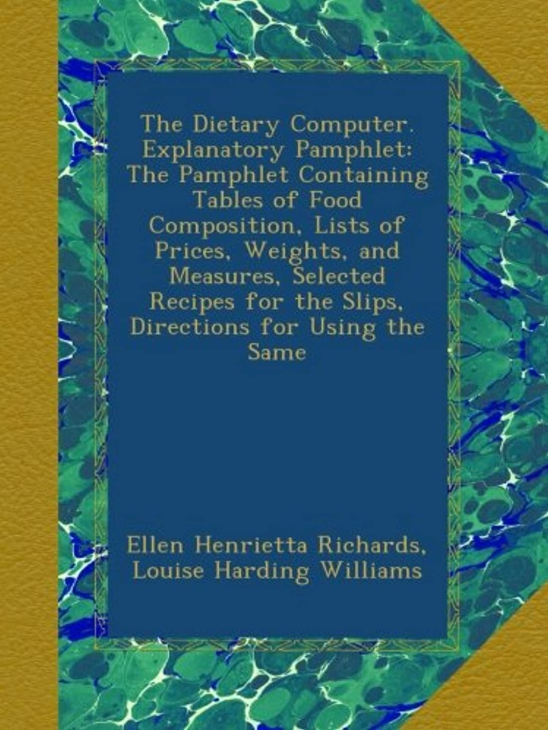 取るに足らない思われるホイッスルThe Dietary Computer. Explanatory Pamphlet: The Pamphlet Containing Tables of Food Composition, Lists of Prices, Weights, and Measures, Selected Recipes for the Slips, Directions for Using the Same