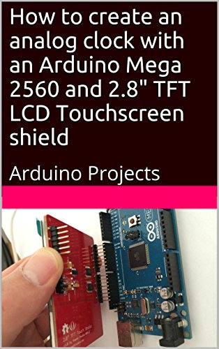 """How to create an analog clock with an Arduino Mega 2560 and 2.8"""" TFT LCD Touchscreen shield: Arduino Projects (English Edition)"""