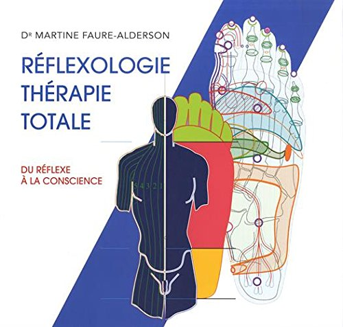 Réflexologie thérapie totale : Du réflexe à la conscience