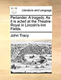 Periander. A tragedy. As it is acted at the Theatre-Royal in Lincoln's-Inn Fields.