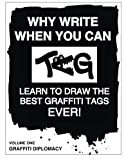 Why Write When You Can Tag: Learn to Draw The Best Graffiti Tags Ever!