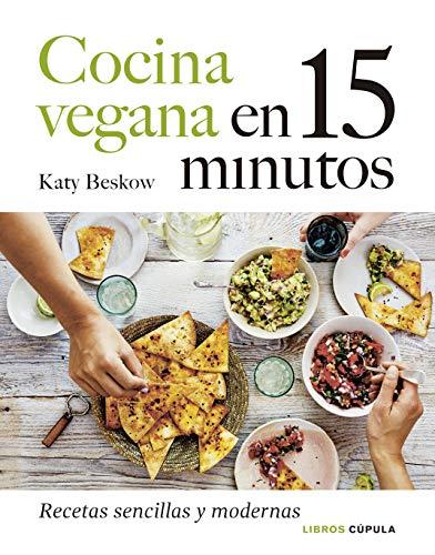 Cocina vegana en 15 minutos: Recetas sencillas y modernas