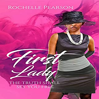 First Lady     The Truth Shall Set You Free              By:                                                                                                                                 Rochelle Pearson                               Narrated by:                                                                                                                                 Giselle Lumas                      Length: 1 hr and 20 mins     4 ratings     Overall 3.5