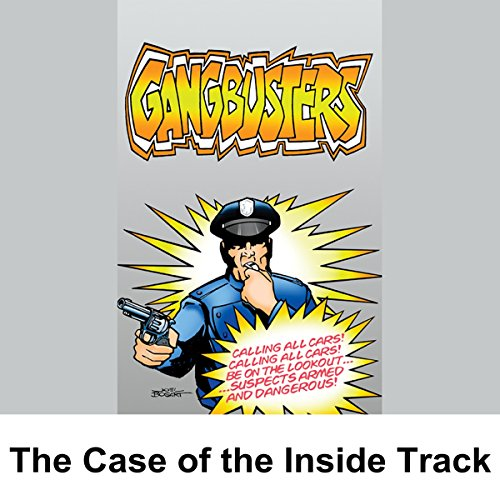Gangbusters: The Case of the Inside Track audiobook cover art