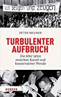 Turbulenter Aufbruch: Die 60er Jahre Zwischen Konzil Und Konservativer Wende