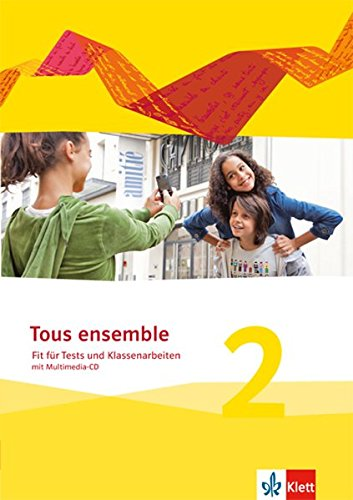 Tous ensemble 2: Fit für Tests und Klassenarbeiten mit Lösungen und Multimedia-CD 2. Lernjahr (Tous ensemble. Ausgabe ab 2013)