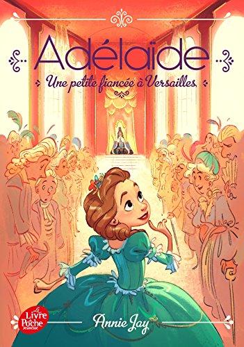 Adélaïde - Tome 1 : Une petite fiancée à Versailles eBook: Jay ...