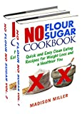 No Flour No Sugar Box Set Two Books in One: Quick and Easy Clean Eating Recipes for Weight Loss and...