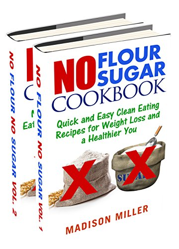 No Flour No Sugar Box Set Two Books in One: Quick and Easy Clean Eating Recipes for Weight Loss and a Healthier You (English Edition)