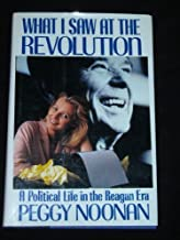 What I Saw at the Revolution: A Political Life in the Reagan Era Hardcover – February 3, 1990