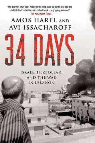 34 Days: Israel, Hezbollah, and the War in Lebanon (English Edition) por [Amos Harel, Avi Issacharoff, Ora Cummings, Moshe Tlamim]