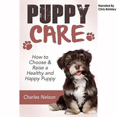Puppy Care: How to Choose & Raise a Healthy and Happy Puppy audiobook cover art