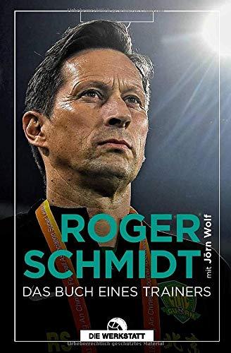 Roger Schmidt. Das Buch eines Trainers