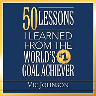 50 Lessons I Learned From the World's #1 Goal Achiever                   By:                                                                                                                                 Vic Johnson                               Narrated by:                                                                                                                                 Sean Pratt                      Length: 3 hrs and 40 mins     29 ratings     Overall 4.4