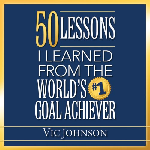 50 Lessons I Learned From the World's #1 Goal Achiever audiobook cover art