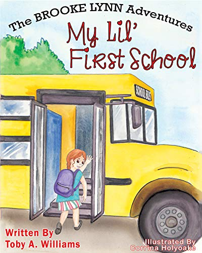 My Lil' First School (The BROOKE LYNN Adventures Book 3) by [Toby A. Williams, Corrina Holyoake, Sue Campion]