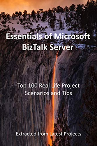 Essentials of Microsoft BizTalk Server : Top 100 Real Life Project Scenarios and Tips: Extracted from Latest Projects (English Edition)