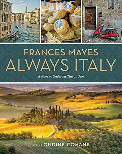Frances Mayes Always Italy: An Illustrated Grand Tour [Lingua Inglese]