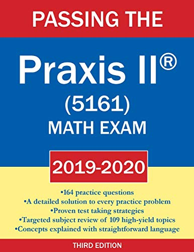Passing the Praxis II (R) (5161) Math Exam 2019-2020: A Math Teacher's Workbook-style Study Guide to
