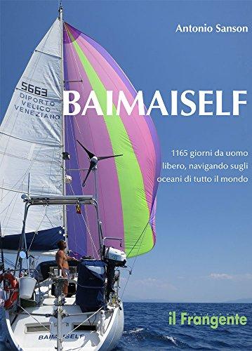 Baimaiself. 1165 giorni da uomo libero, navigando in tutti gli oceani del mondo