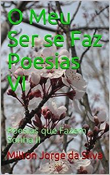 O Meu Ser se Faz Poesias VI: Poesias que Fazem Sonha II por [Milton  Jorge da Silva]