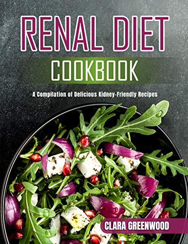 Renal Diet Cookbook: A Compilation of Delicious Kidney-Friendly Recipes