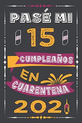 Pasé Mi 15 Cumpleaños En Cuarentena 2021: Regalo de cumpleaños de 15 años, Diario Forrado Para Regalo De Cumpleaños Divertido, Cuaderno de Notas, 6 * 9 pulgadas 110 paginas