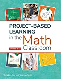 Project-Based Learning in the Math Classroom (Grades 6-10)