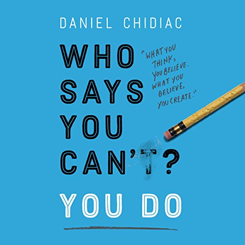 Who Says You Can't? You Do                   By:                                                                                                                                 Daniel Chidiac                               Narrated by:                                                                                                                                 Robbie Daymond                      Length: 10 hrs and 53 mins     103 ratings     Overall 4.6