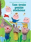 Les trois petits cochons : Avec 3 marionnettes