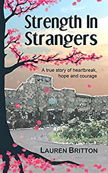 Strength in Strangers: A true story of heartbreak, hope and courage by [Lauren Britton]