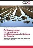 Cultivos de agua La experiencia prehispánica en la Sabana de Bogotá...
