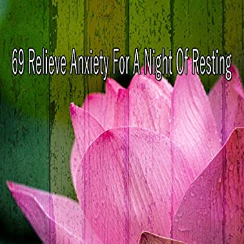 69 Relieve Anxiety for a Night of Resting