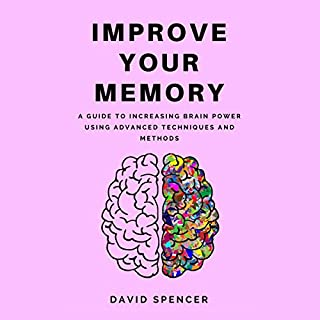 Improve Your Memory: A Guide to Increasing Brain Power Using Advanced Techniques and Methods audiobook cover art