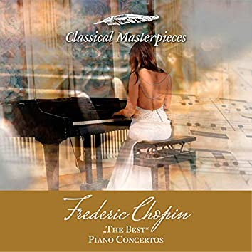 """Frederic Chopin, """"The Best"""" Piano Concertos (Classical Masterpieces)"""