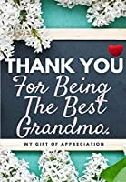 Thank You For Being The Best Grandma: My Gift Of Appreciation: Full Color Gift Book - Prompted Questions - 6.61 x 9.61 inch