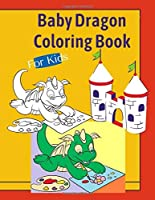 Baby Dragon Coloring Book For Kids: Fantastic Dragons Colouring Books Gift for Boys Girls Toddlers Preschoolers Kids Ages 3-8 6-8 4-8 6+ 7+, Fun 30 different Illustrations Pages Learning Time