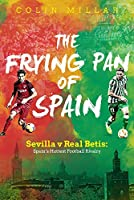 The Frying Pan of Spain: Sevilla v Real Betis: Spain's Hottest Football Rivalry