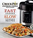 Crock-Pot Express Crock Multi-Cooker: Fast Cooked Slow Cooked Recipes