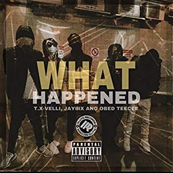 What happened ? (feat. jay6ix & obed-teecee)