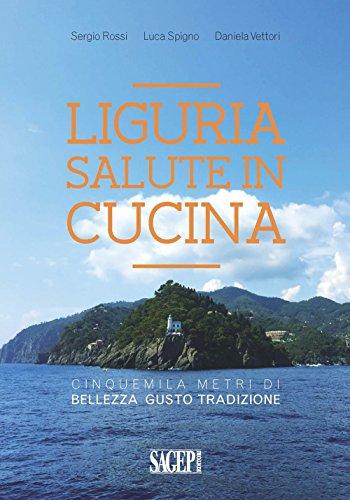 Liguria salute in cucina. Cinquemila metri di bellezza, gusto, tradizione