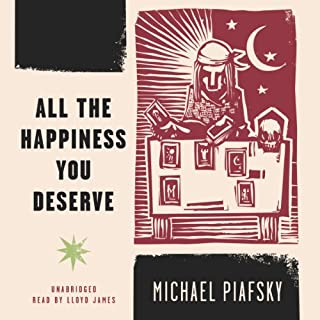 All the Happiness You Deserve                   By:                                                                                                                                 Michael Piafsky                               Narrated by:                                                                                                                                 Lloyd James                      Length: 11 hrs and 30 mins     1 rating     Overall 3.0
