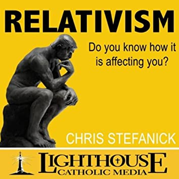 Relativism: Do You Know How It's Affecting You?